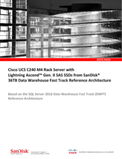 Cisco UCS C240 M4 Rack Server with Lightning Ascend Gen. II SAS SSDs from SanDisk 36TB Data Warehouse Fast Track Reference Architecture